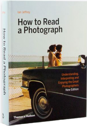 книга How to Read a Photograph: Lessons from Master Photographers, автор: Ian Jeffrey, Max Kozloff
