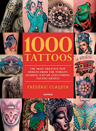 книга 1000 Tattoos: The Most Creative New Designs from the World's Leading and Up-And-Coming Tattoo Artists, автор: Frederic Claquin