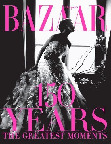 книга Harper's Bazaar: 150 Years: The Greatest Moments, автор: Glenda Bailey