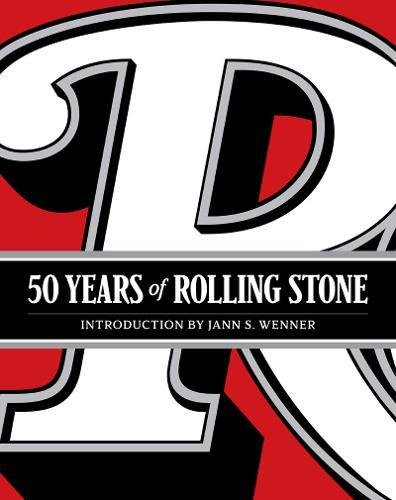 книга 50 Years of Rolling Stone: The Music, Politics and People that Changed Our Culture, автор: Rolling Stone LLC, Jann S. Wenner