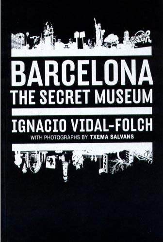 книга Barcelona. Secret Museum, автор: Ignacio Vidal-Folch , Txema Salvans