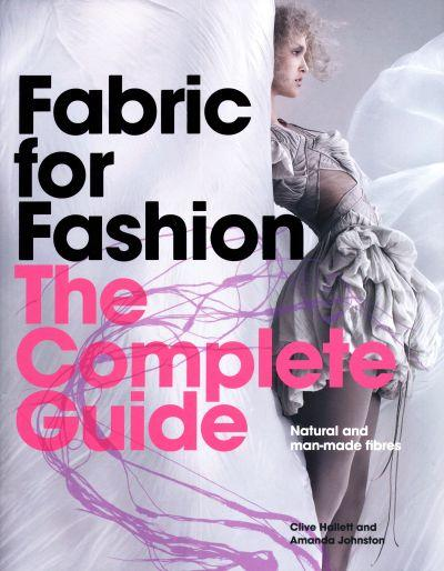 Fabric for Fashion Natural and Man-made Fibers The Complete Guide