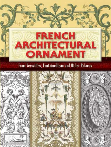 книга French Architectural Ornament : From Versailles, Fontainebleau and Other Palaces, автор: Eugene Rouyer (Editor)