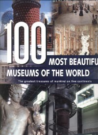 книга 100 Most beautiful Museums of the World: A Journey Across Five Continents, автор: