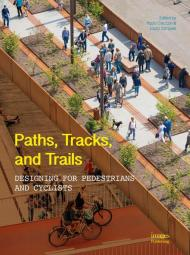 Paths,Tracks and Trails: Designing for Pedestrians and Cyclists, автор: Paolo Ceccon and Laura Zampieri