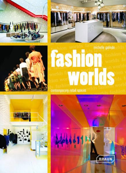 книга Fashion Worlds: Contemporary Retail Spaces, автор: Michelle Galindo