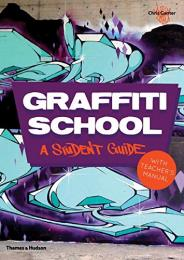 Graffiti School: A Student Guide with Teacher's Manual, автор: Chris Ganter