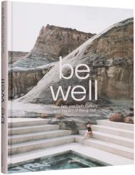 Be Well: New Spa and Bath Culture and the Art of Being Well, автор:  gestalten & Kari Molvar