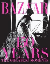 Harper's Bazaar: 150 Years: The Greatest Moments, автор: Glenda Bailey