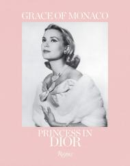 Grace of Monaco: Princess in Dior, автор: Text by Frederic Mitterrand and Brigitte Richart and Florence Müller, Foreword by Bernard Arnault and Prince Albert II of Monaco