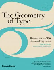The Geometry of Type: The Anatomy of 100 Essential Typefaces, автор: Stephen Coles, Erik Spiekermann