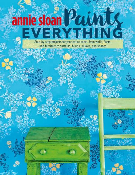 книга Annie Sloan Paints Everything: Step-by-step projects for your entire home, from walls, floors, and furniture, to curtains, blinds, pillows, and shades, автор: Annie Sloan