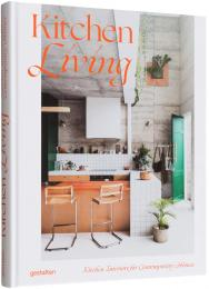 Kitchen Living: Kitchen Interiors for Contemporary Homes, автор: gestalten & Tessa Pearson