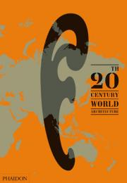 20th-Century World Architecture: The Phaidon Atlas, автор: Phaidon