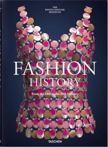 книга Fashion History from the 18th to the 20th Century, автор: Kyoto Costume Institute (KCI)