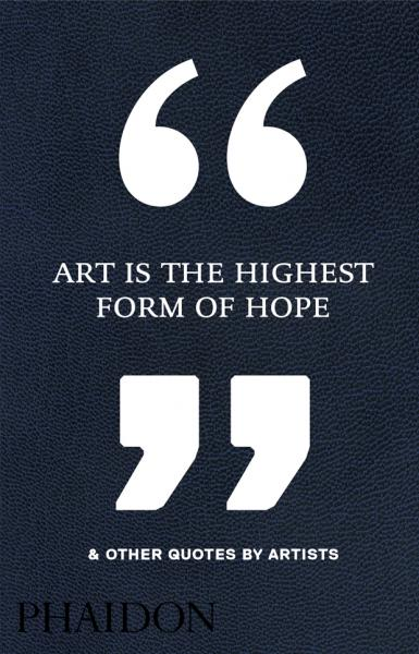 книга Art Is the Highest Form of Hope & Other Quotes by Artists, автор: