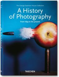A History of Photography - from 1839 to the Present, автор: