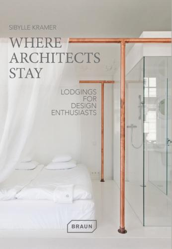 книга Where Architects Stay: Lodgings for Design Enthusiasts, автор: Sibylle Kramer
