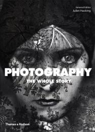 Photography: The Whole Story, автор: General Editor Julie Hacking