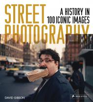 Street Photography: A History in 100 Iconic Images, автор: David Gibson