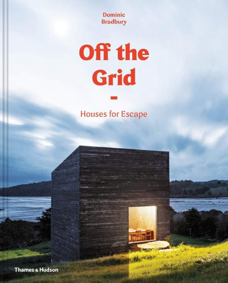 книга Off the Grid: Houses for Escape, автор: Dominic Bradbury