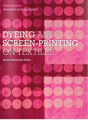 книга Dyeing and Screen-Printing on Textiles, автор: Joanna Kinnersly-Taylor