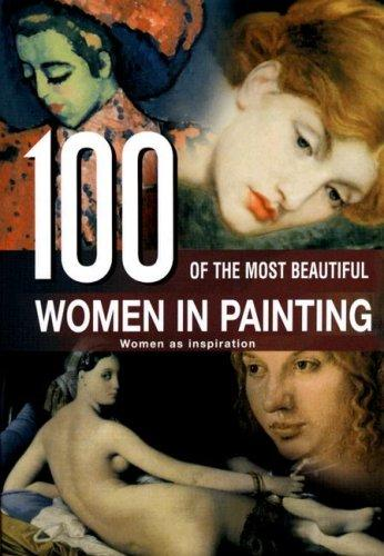 книга 100 of the Most Beautiful Women in Painting: Women as Inspiration, автор: