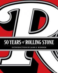 50 Years of Rolling Stone: The Music, Politics and People that Changed Our Culture, автор: Rolling Stone LLC, Jann S. Wenner