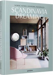 Scandinavia Dreaming: Nordic Homes, Interiors and Design, автор: Angel Trinidad and Gestalten