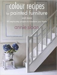 Colour Recipes for Painted Furniture and More, автор: Annie Sloan