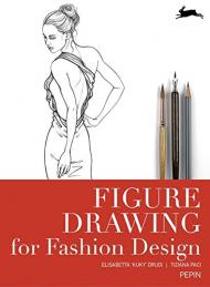 Figure Drawing for Fashion Design - New revised edition, автор: Elisabetta 'Kuky' Drudi, Tiziana Paci