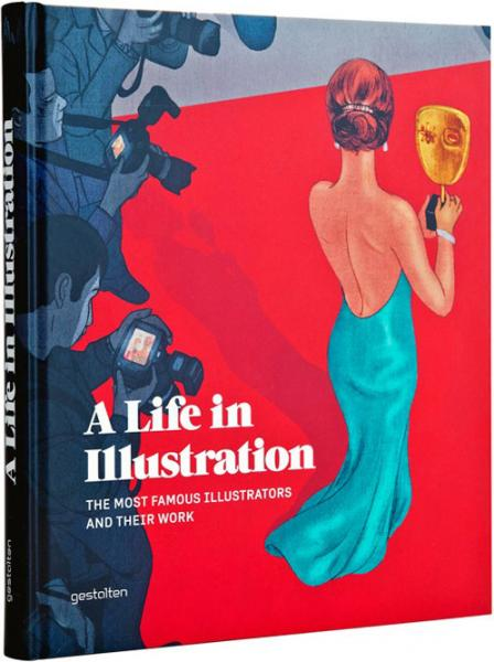книга A Life in Illustration: The Most Famous Illustrators and Their Work, автор: