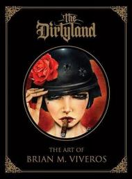 The Dirtyland: The Art Of Brian M. Viveros, автор: Brian M Viveros